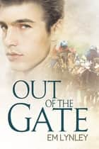 Out of the Gate ebook by EM Lynley