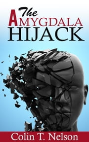 The Amygdala Hijack ebook by Colin T Nelson