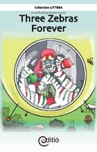 Three Zebras Forever - Lord Pudding Butterscotch ebook by Martin Poulin, Patrick Bizier, Patrick Bizier,...