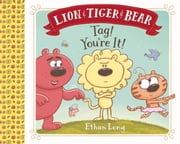 Lion & Tiger & Bear - Tag! You're It! ebook by Ethan Long