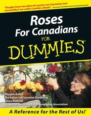 Roses for Canadians for Dummies ebook by Green, Douglas