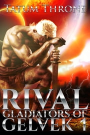 Rival (Gladiators of Gelvek 1) ebook by Tatum Throne