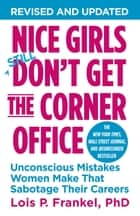 Nice Girls Don't Get the Corner Office - Unconscious Mistakes Women Make That Sabotage Their Careers ebook by Lois P. Frankel