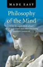 Philosophy of the Mind Made Easy ebook by Deborah Wells
