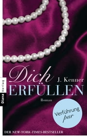 Dich erfüllen - Roman eBook by J. Kenner, Christiane Burkhardt