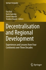 Decentralisation and Regional Development - Experiences and Lessons from Four Continents over Three Decades ebook by Eva Dick,Karin Gaesing,Daniel Inkoom,Teodoro Kausel