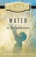 Water in the Wilderness ebook by T. D. Jakes