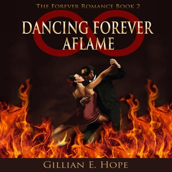 Dancing Forever Aflame - Book Two audiobook by Gillian E. Hope