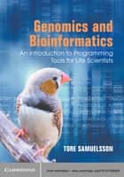 Genomics and Bioinformatics - An Introduction to Programming Tools for Life Scientists ebook by Tore Samuelsson