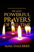 The Most Powerful Prayers of All Time ebook by Maia Daguerre