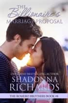 The Billionaire's Marriage Proposal (The Romero Brothers, Book 8) ebook by Shadonna Richards
