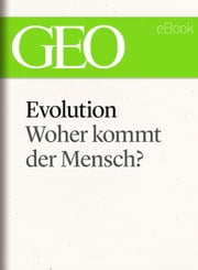 Evolution: Woher kommt der Mensch? (GEO eBook Single) ebook by