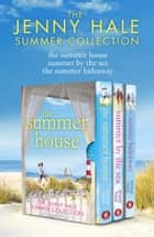 The Jenny Hale Summer Collection: The Summer House, Summer by the Sea, The Summer Hideaway ebook by Jenny Hale