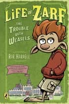 Life of Zarf: The Trouble with Weasels - The Trouble with Weasels ebook by