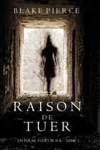 Raison de Tuer (Un Polar Avery Black – Tome 1) ebook by Blake Pierce