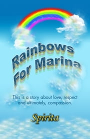 Rainbows for Marina ebook by Spirita