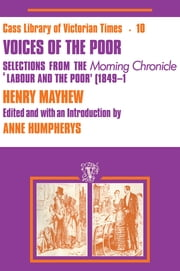 "Voices of the Poor - Selections from the ""Morning Chronicle"" ""Labour and the Poor"" ebook by Henry Mayhew,Anne Humphreys"