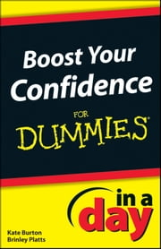 Boost Your Confidence In A Day For Dummies ebook by Brinley Platts,Kate Burton