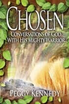 Chosen - Conversation of God with His Mighty Warrior ebook by Peggy Kennedy