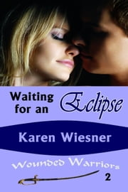 Wounded Warriors Series, Book 2: Waiting for an Eclipse ebook by Karen Wiesner