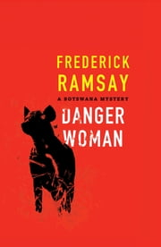 Danger Woman - A Botswana Mystery ebook by Frederick Ramsay