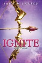 Ignite (Defy, Book 2) ebook by Sara B. Larson