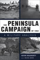 The Peninsula Campaign of 1862 - A Military Analysis eBook by Kevin Dougherty, J. Michael Moore