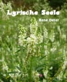 Lyrische Seele ebook by René Deter