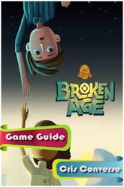 Broken Age (Act1) Game Guide Full ebook by Cris Converse