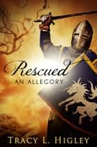 Rescued: An Allegory [Short Story] ebook by Tracy Higley
