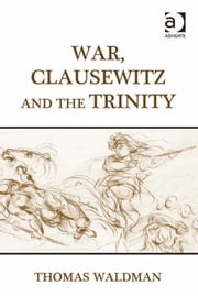 War, Clausewitz and the Trinity ebook by Dr Thomas Waldman