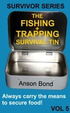 The Fishing and Trapping Survival Tin ebook by Anson Bond