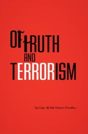 Of Truth and Terrorism ebook by Gp Capt. (R) Rab Nawaz Choudhry
