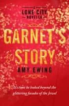 A Lone City Novella: Garnet's Story ebook by Amy Ewing