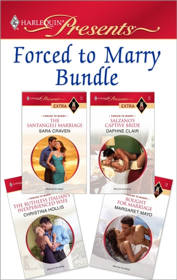 Forced To Marry Bundle - The Santangeli Marriage\Salzano's Captive Bride\The Ruthless Italian's Inexperienced Wife\Bought for Marriage ebook by Sara Craven,Daphne Clair,Christina Hollis,Margaret Mayo
