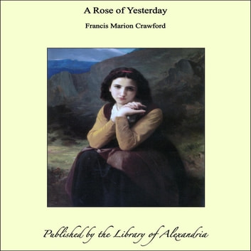 A Rose of Yesterday ebook by Francis Marion Crawford