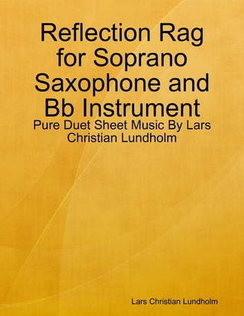 Reflection Rag for Soprano Saxophone and Bb Instrument - Pure Duet Sheet Music By Lars Christian Lundholm ebook by Lars Christian Lundholm