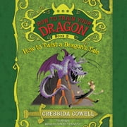 How to Train Your Dragon: How to Twist a Dragon's Tale audiobook by Cressida Cowell