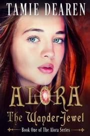 Alora: The Wander-Jewel - Alora Series, #1 ebook by Tamie Dearen