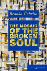 The Mosaic of the Broken Soul ebook by Branka Cubrilo