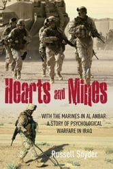 Hearts and Mines - With the Marines in al Anbar—A Story of Psychological Warfare in Iraq ebook by Russell Snyder
