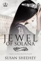Jewel of Solana - The Royals of Solana Series, #2 ebook by Susan Sheehey