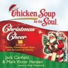 Chicken Soup for the Soul: Christmas Cheer - 38 Stories of Santa, Christmases Past, and the Love of Family audiobook by Jack Canfield, Mark Victor Hansen, Amy Newmark