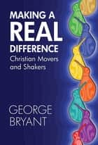 Making a Real Difference - Christian movers and shakers ebook by George Bryant