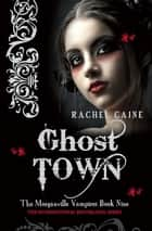Ghost Town: The Morganville Vampires Book Nine - The Morganville Vampires Book Nine ebook by Rachel Caine