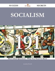 Socialism 191 Success Secrets - 191 Most Asked Questions On Socialism - What You Need To Know ebook by Jonathan Powell