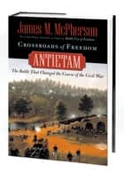 Crossroads of Freedom : Antietam ebook by James M. McPherson