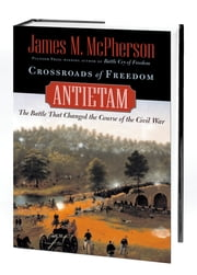 Crossroads of Freedom : Antietam - Antietam ebook by James M. McPherson