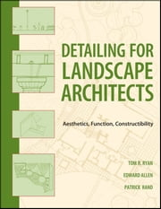 Detailing for Landscape Architects - Aesthetics, Function, Constructibility ebook by Thomas R. Ryan,Edward Allen,Patrick J. Rand