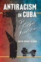 Antiracism in Cuba ebook by Devyn Spence Benson